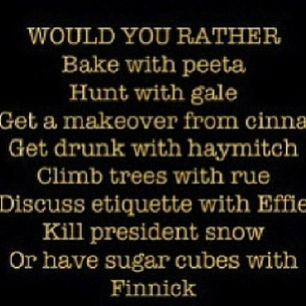 All of them would be great but I would either bake with Peeta or eat sugar cubes with Finnick! Comment!