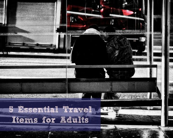 5 Essential Travel Items for Adults #Travel - Mom's Madhouse
