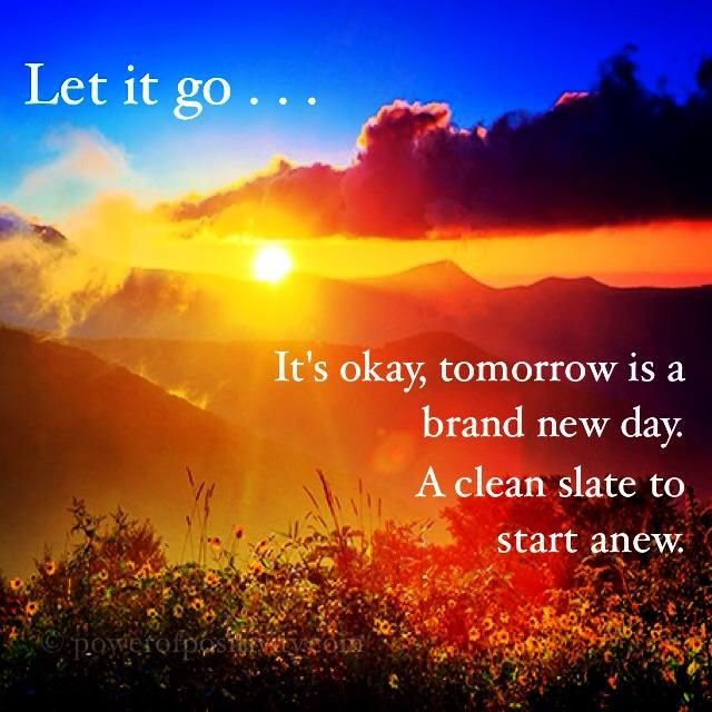 Let It Go It S Okay Tomorrow Is A Brand New Day A Clean Slate To Start New Powerofpositivity Positivew Power Of Positivity Positive Words Brand New Day