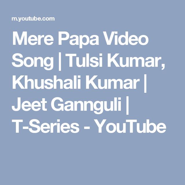 Mere Papa Video Song Tulsi Kumar Khushali Kumar Jeet Gannguli T Series Youtube I Love My Parents I Love Mom Songs