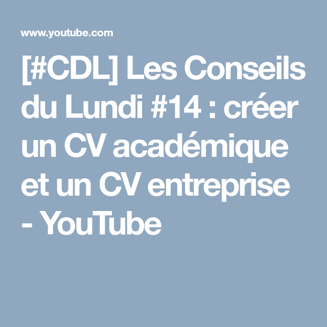 Cdl Les Conseils Du Lundi 14 Creer Un Cv Academique Et Un Cv Entreprise Youtube