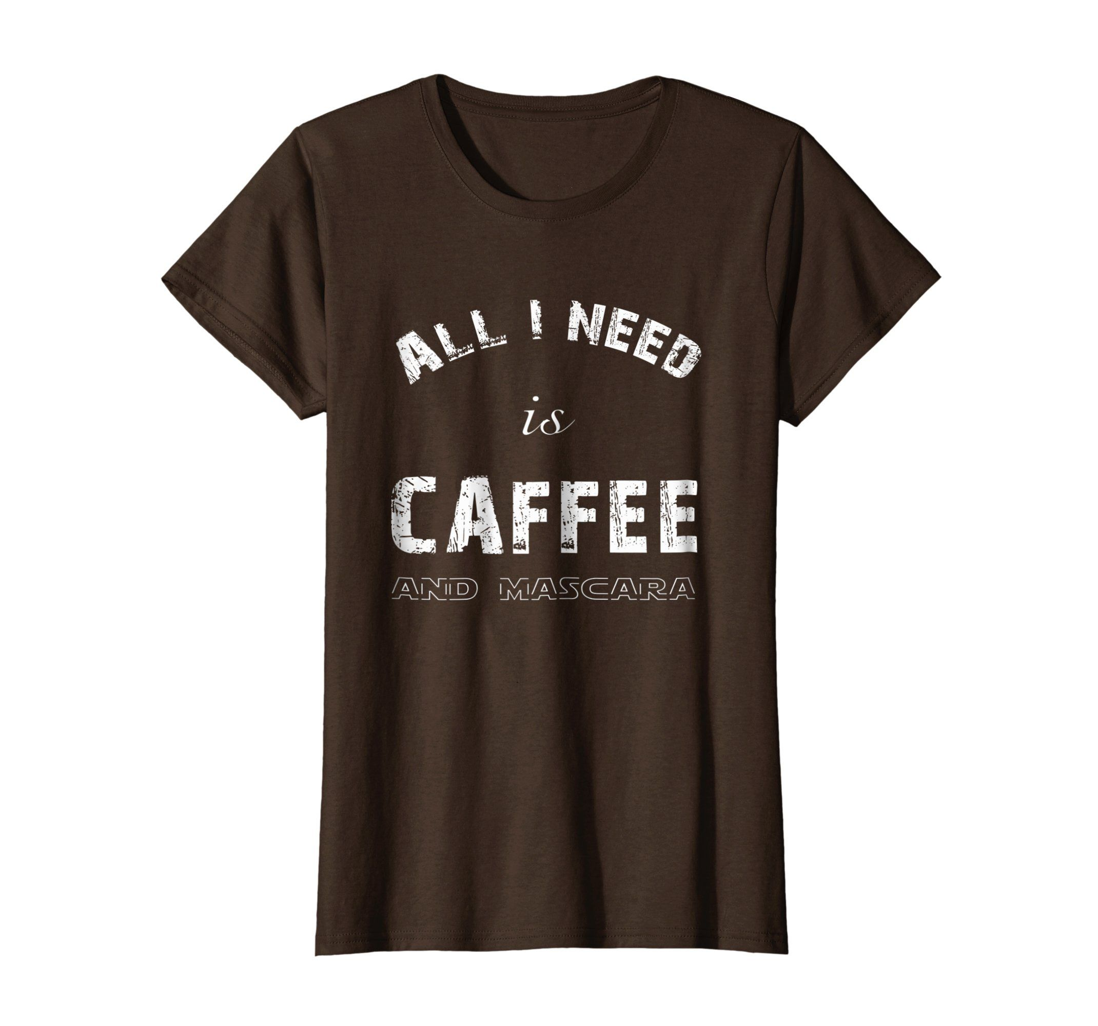 All I Need is Coffee and Mascara Shirt for