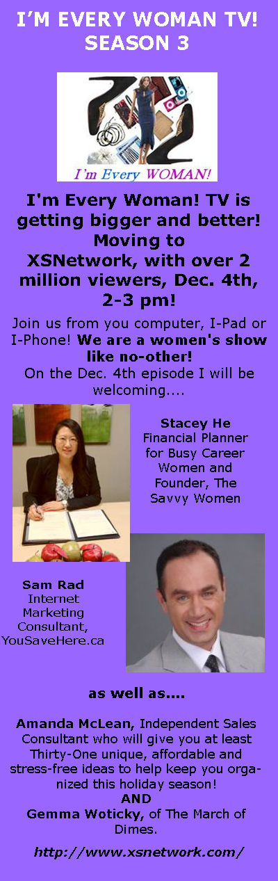 I'm Every Woman! TV is getting bigger and better! Moving to  XSNetwork, with over 2 million viewers, Dec. 4th, 2-3 pm!