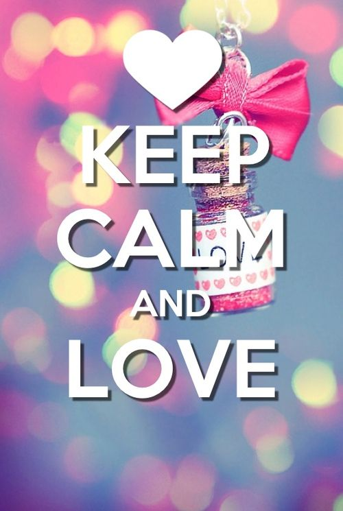 love quote - Keep Calm | Keep calm pictures, Keep calm ...