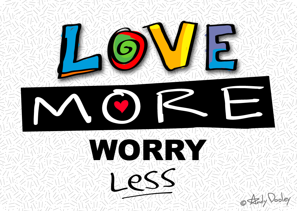 Love More Worry Less Andy Dooley artwork | Classic quotes