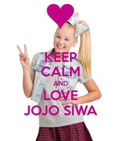 Poster Keep Calm And Love Jojo Siwa Jojo Siwa Jojo Siwa Outfits Jojo