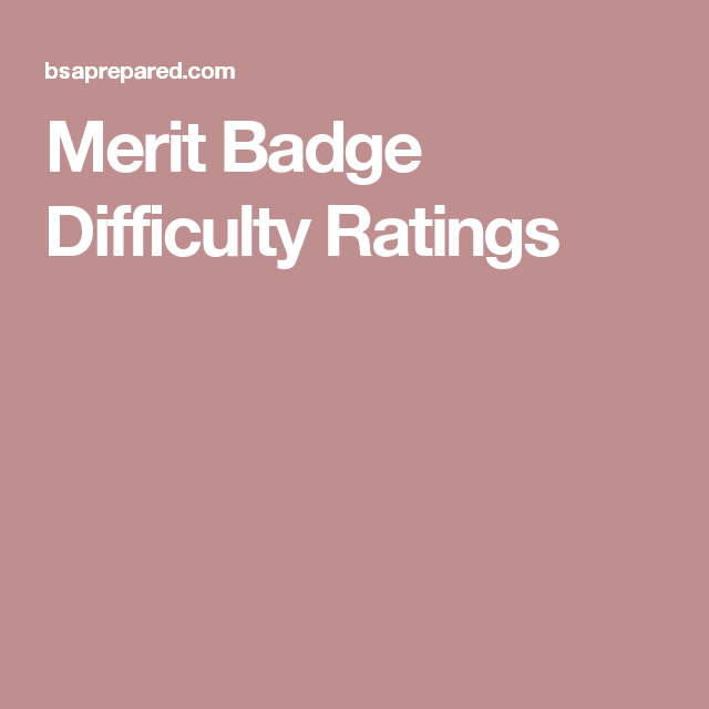 Merit Badge Difficulty Ratings | Boy Scouts | Pinterest | Merit ...