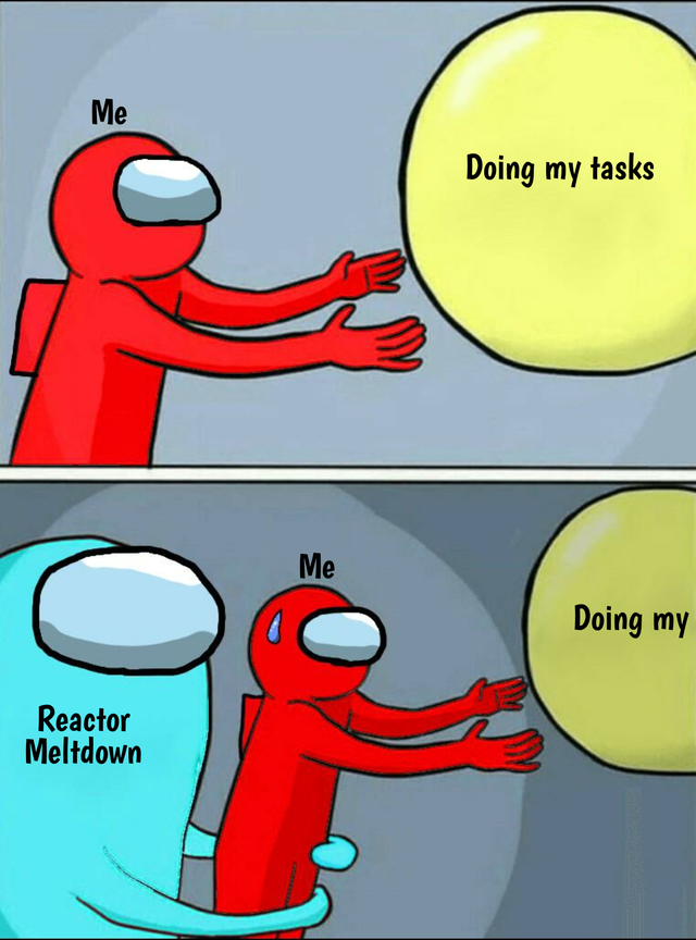 Reactor Meltdown Go There Now Amongus Funny Relatable Memes Stupid Memes Funny Memes