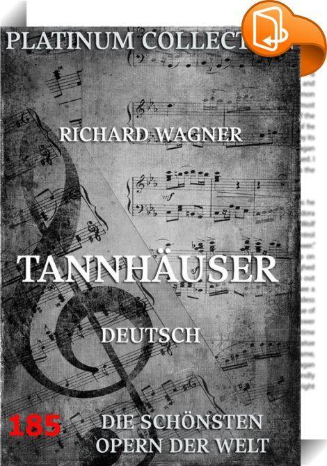Tannhäuser    ::  Dies ist das Libretto zur Oper Tannhäuser. Genießen Sie zum Klang Ihrer Lieblingsoper die Original-Texte auf Ihrem Bildschirm. Einzelne Akte und, falls mehrsprachig, Sprachen lassen sich über das Inhaltsverzeichnis auswählen.