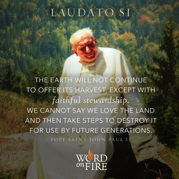 Yes Appreciation And Love For Nature Cannot Only Be Shown Through Words But Through Daily Actions Pope Saint John Paul Ii Pope Francis Quotes St John Paul Ii
