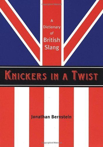 Knickers in a Twist: A Dictionary of British Slang by Jonathan Bernstein, http://www.amazon.com/dp/1841958344/ref=cm_sw_r_pi_dp_Uoj4qb1VJ20NF