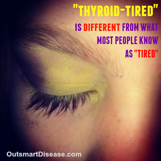 THYROID TIRED IS DIFFERENT from what most people know as tired or fatigued. But how can you tell the difference? https://www.facebook.com/OutsmartDisease/photos/a.627328887281340.1073741826.623438337670395/1083868638294027/?type=1&theater