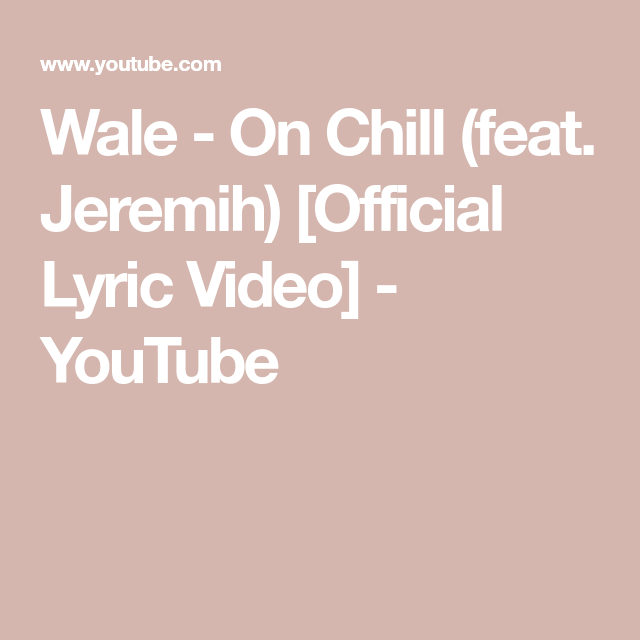 Wale On Chill Feat Jeremih Official Lyric Video Youtube Jeremih Lyrics Jeremih Lyrics