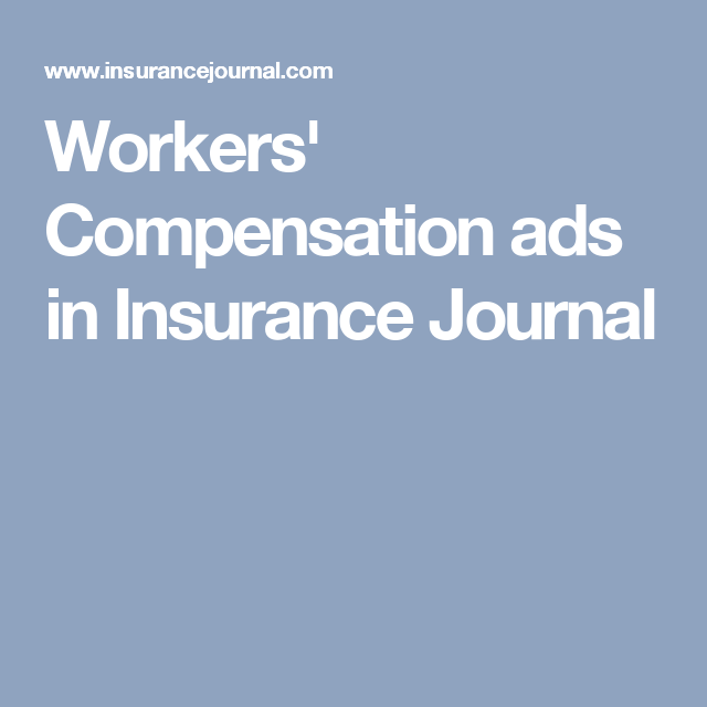 Workers Compensation Ads In Insurance Journal With Images Compensation Worker Law