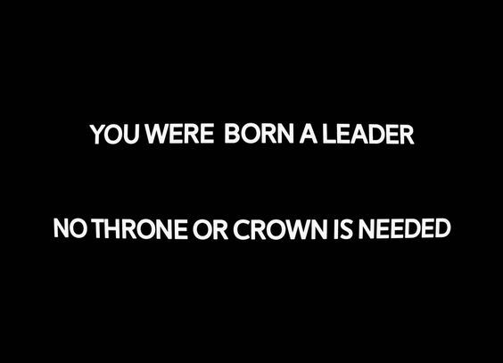 """Writing Prompts/""""You were born a leader. No throne or crown is needed."""
