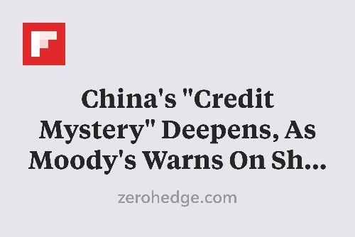 """China's """"Credit Mystery"""" Deepens, As Moody's Warns On Shadow Financing http://flip.it/yIoDu"""