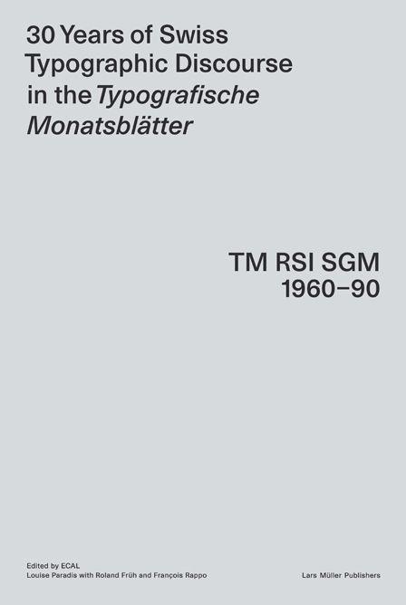 30 Years of Swiss Typographic Discourse in the Typographische Monatsblätter — Lars Müller Publishers