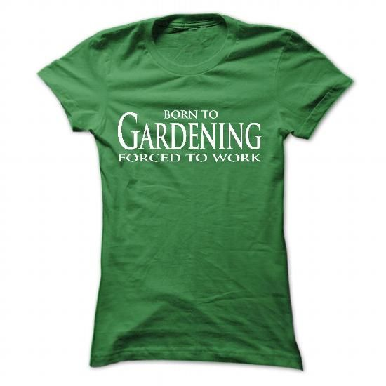 Born to Gardening, Forced to work T Shirts, Hoodie. Shopping Online Now ==► https://www.sunfrog.com/Hobby/Born-to-Gardening-Forced-to-work-7194-Green-42507486-Ladies.html?41382