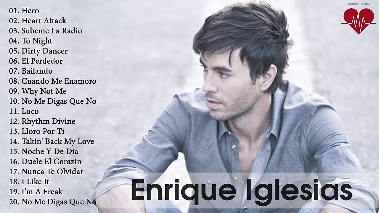 Best Songs Of Enrique Iglesias Enrique Iglesias Top Hits
