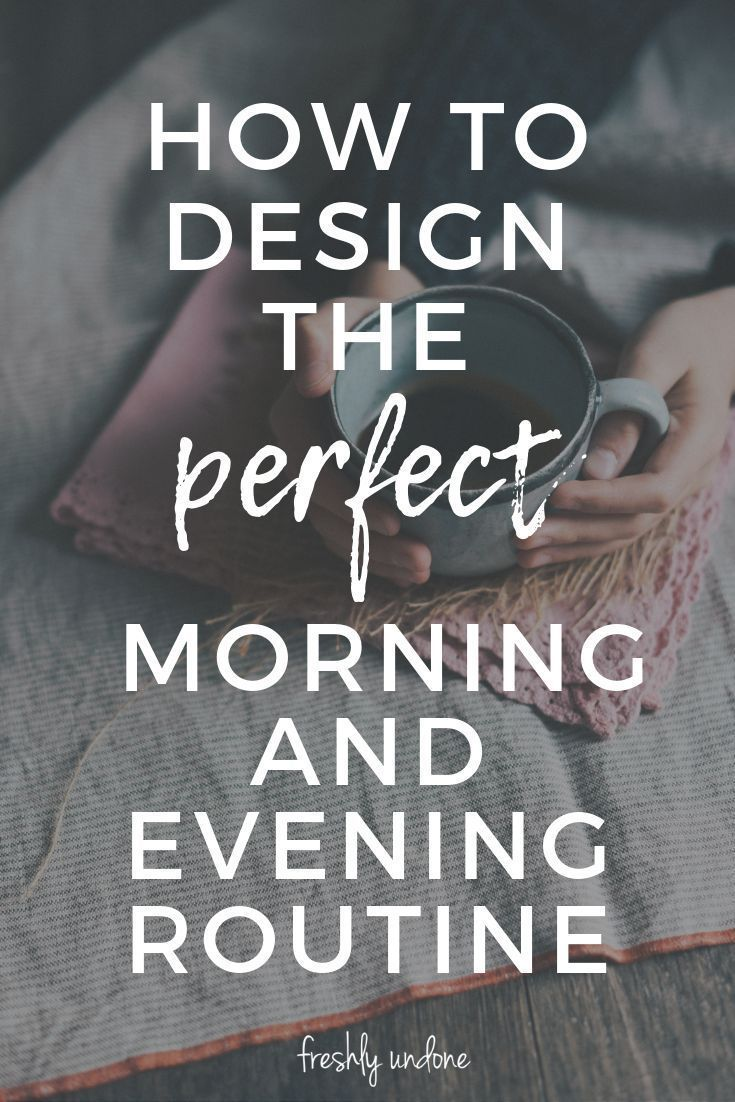 How to Design Your Perfect Morning and Evening Routine #morningroutine