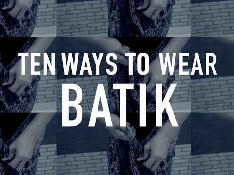 Ten Ways To Wear Batik - YouTube
