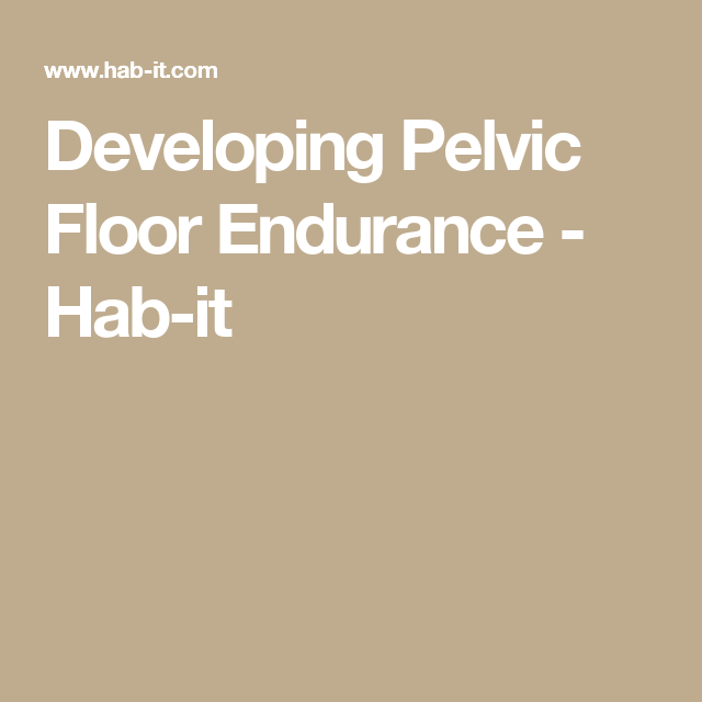 Developing Pelvic Floor Endurance Hab It Pelvic Floor Pelvic Organ Prolapse Endurance