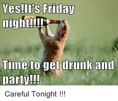 End Your Work Week On A High Note With This Friday Night Meme Collection Friday Night Meme Friday Night Memes