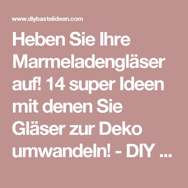 Heben Sie Ihre Marmeladengläser auf! 14 super Ideen mit denen Sie Gläser zur Deko umwandeln! - DIY Bastelideen