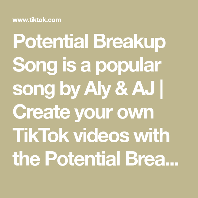 Potential Breakup Song Is A Popular Song By Aly Aj Create Your Own Tiktok Videos With The Potential Breakup Song Song And Explore 1 4m Videos Made By New An