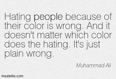 Racist Quotes Hating People Because Of Their Color Is Wrong  Quotes Or Words .