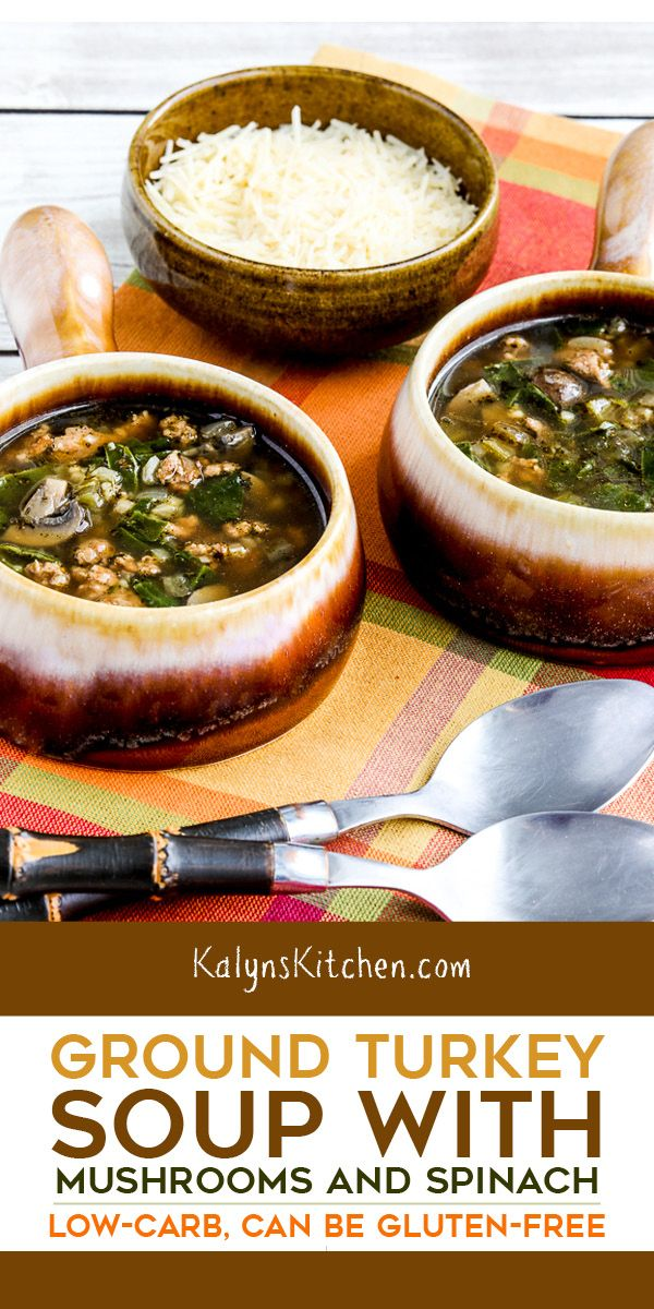 Ground Turkey Soup with Mushrooms and Spinach – Kalyn's Kitchen