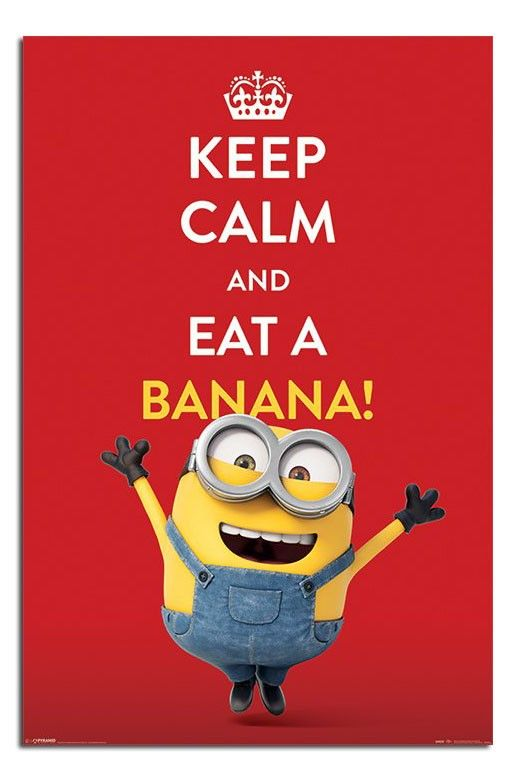 Exceptionnel Minions Keep Calm And Eat A Banana Poster