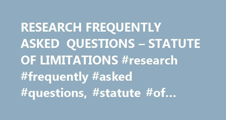 Research Frequently Asked Questions  Statute Of Limitations
