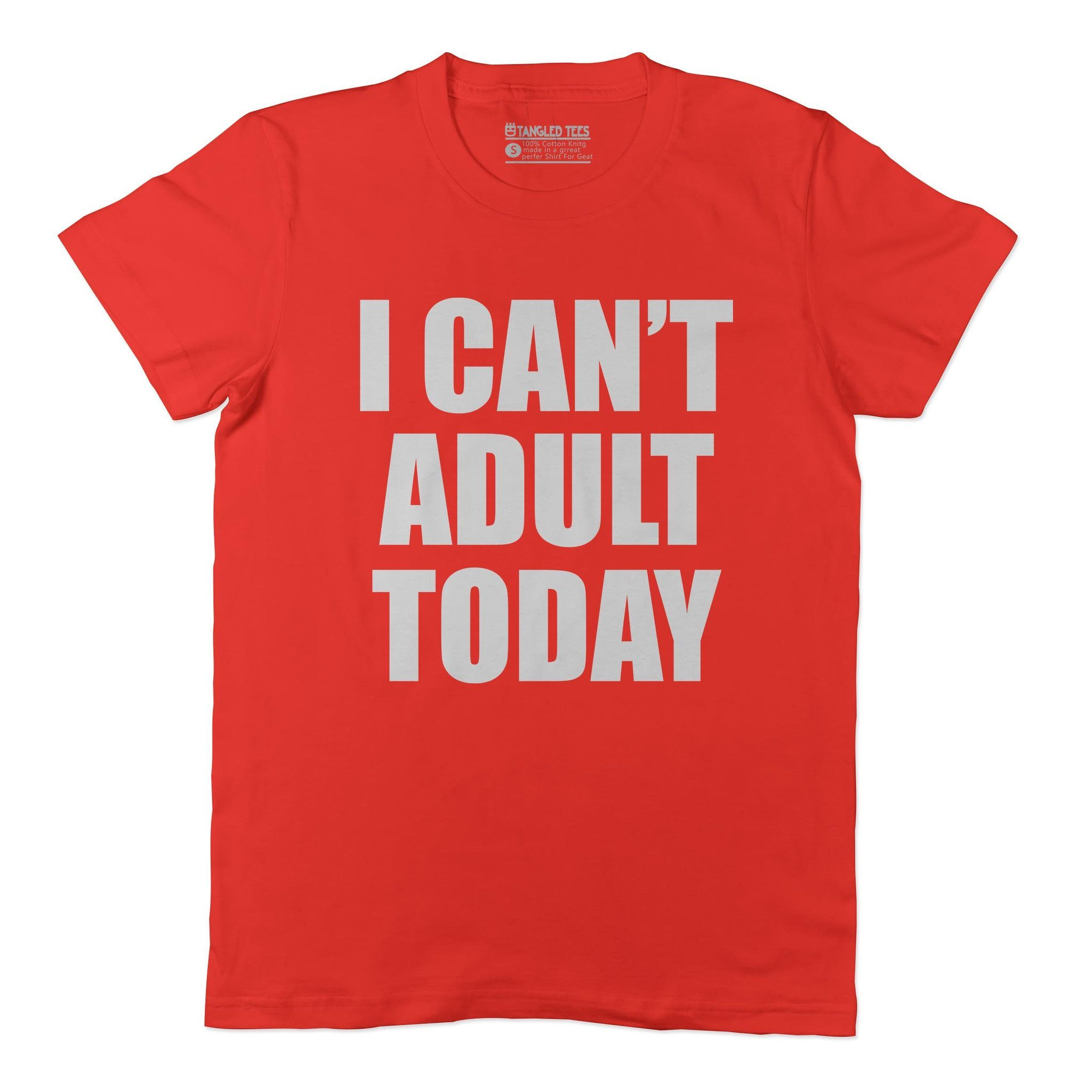 I Cant Adult Today Adult Tee Shirt
