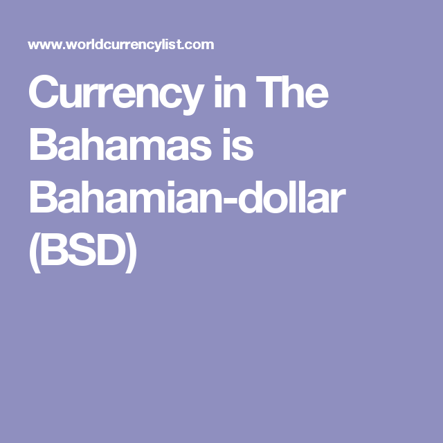Currency in The Bahamas is Bahamian-dollar (BSD)