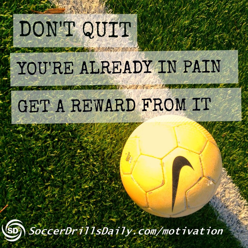 Soccer Quotes: Don't Quit! You Can Get A Reward From It If You Stick With