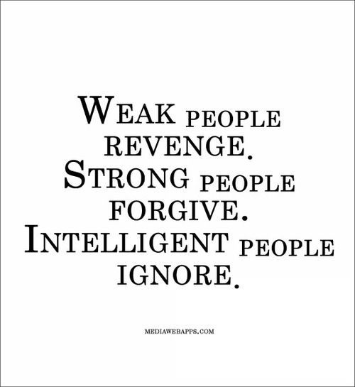 Weak People Revenge. Strong People Forgive....