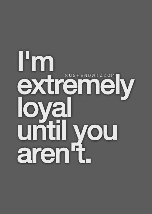 I M Extremely Loyal Until You Aren T Inspirational Quotes Pictures Daily Words Of Wisdom Life Quotes