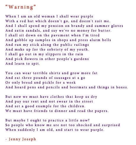 warning jenny joseph essay Warning by jenny joseph when i am an old woman i shall wear purple with a red hat which doesnt go and doesnt suit me and i shall spend my pension on brandy and summer gloves.