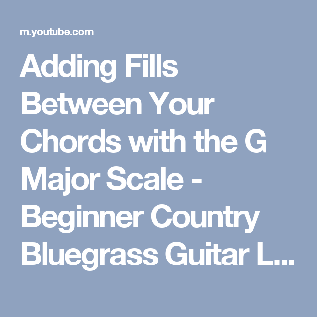 Adding Fills Between Your Chords With The G Major Scale Beginner Country Bluegrass Guitar Lesson Youtube Major Scale Guitar Lessons Guitar