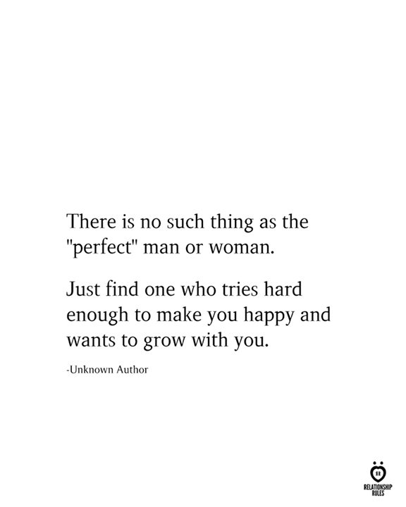 There Is No Such Thing As The Perfect Man Or Woman Happywomen Independentwomen Man Perfect Make You Happy Quotes Quotes To Live By Growing Quotes