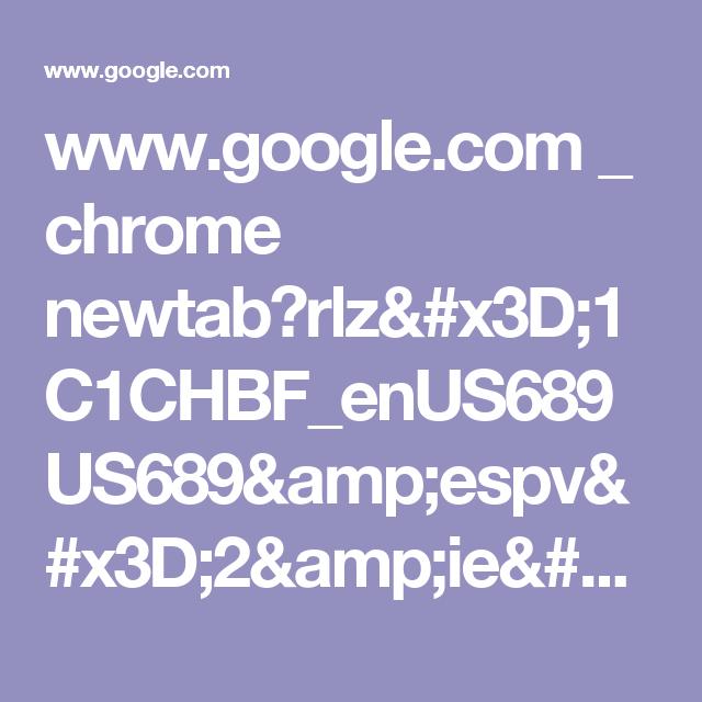 www.google.com _ chrome newtab?rlz=1C1CHBF_enUS689US689&espv=2&ie=UTF-8