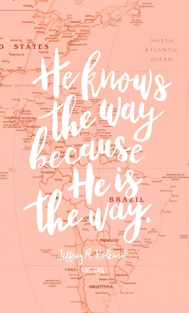 67a865c0b He knows the way because He is the way. —Jeffrey R. Holland  LDS ...