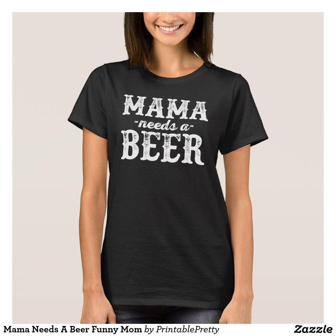 Zazzle t shirt design size - Mama Needs A Beer Funny Mom Quote Sayings Graphic Tee Shirt Design We Offer A Great