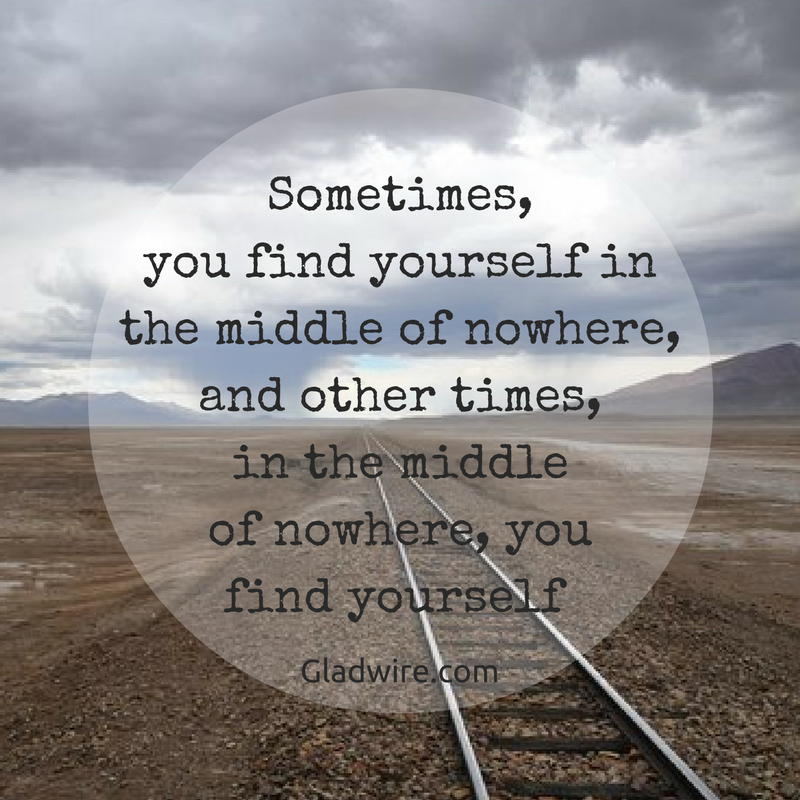 Sometimes You Find Yourself In The Middle Of Nowhere And Other