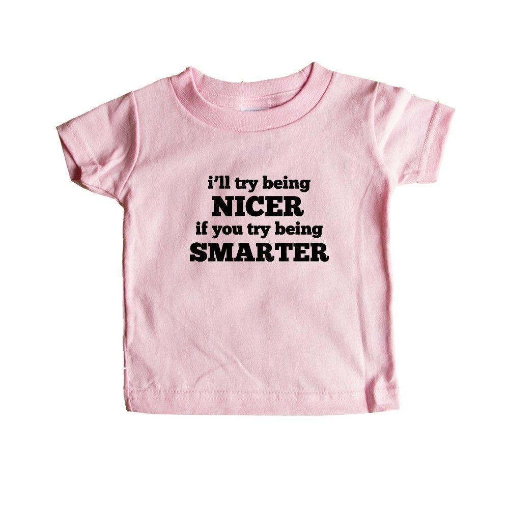 I'll Try Being Nicer If You Try Being Smarter Sarcasm Sarcastic Rude Joke Joking Mean Annoyed Annoyance SGAL9 Baby Onesie / Tee