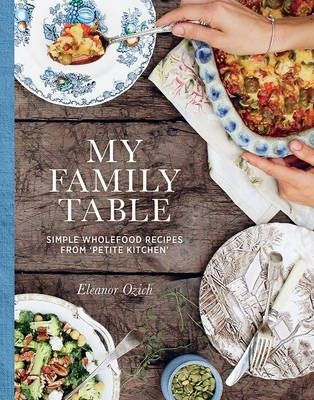 My family table simple wholefood recipes from petite kitchen my family table simple wholefood recipes from petite kitchen forumfinder Image collections