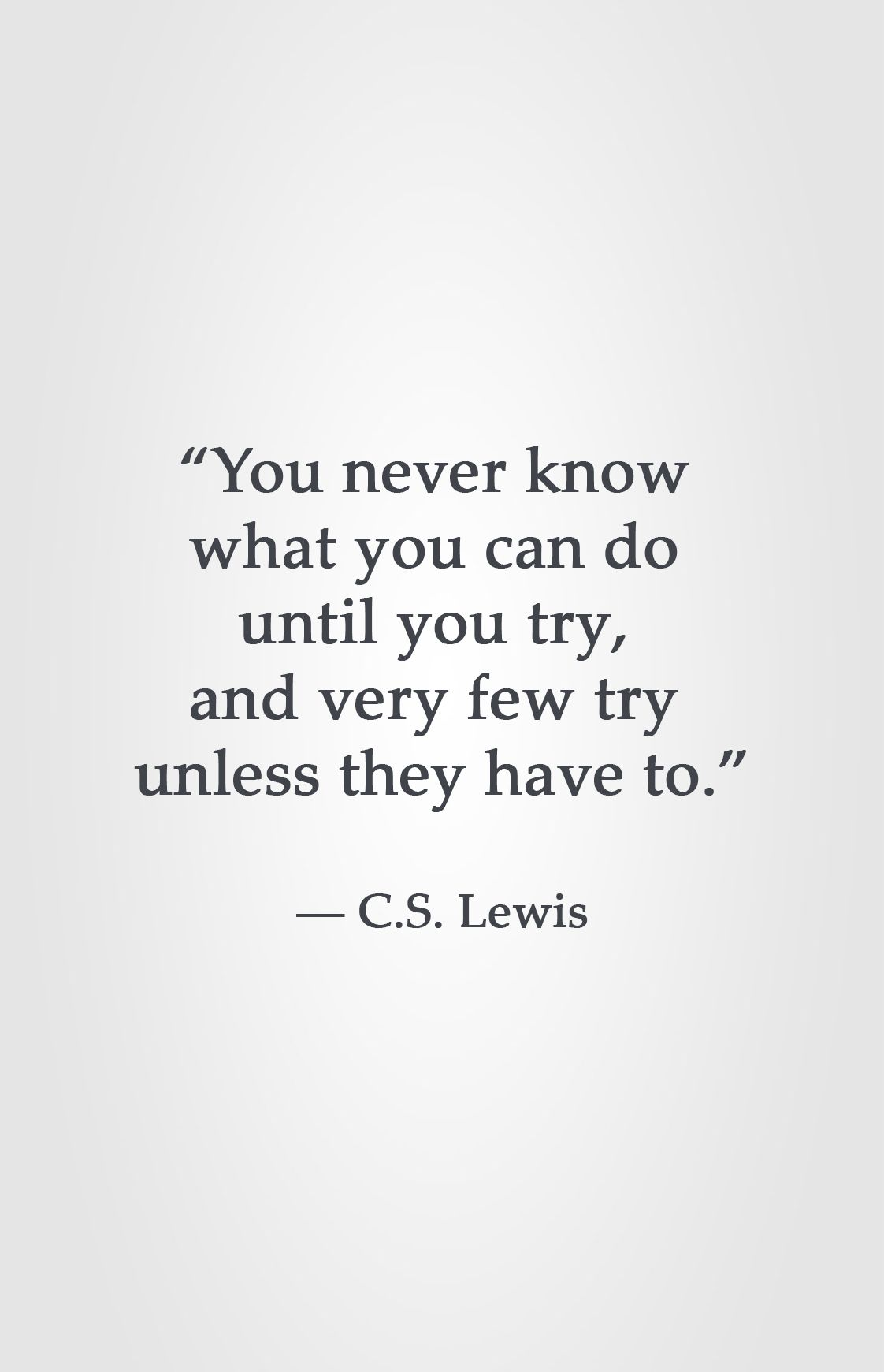 You Never Know What You Can Do Until You Try And Very Few Try