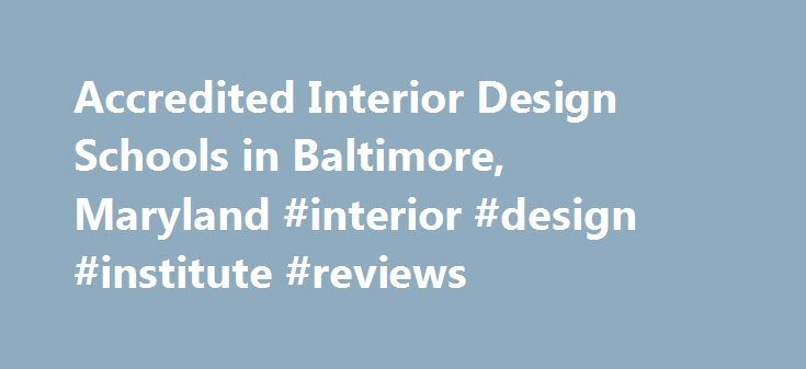 Accredited Interior Design Schools In Baltimore Maryland Institute Reviews