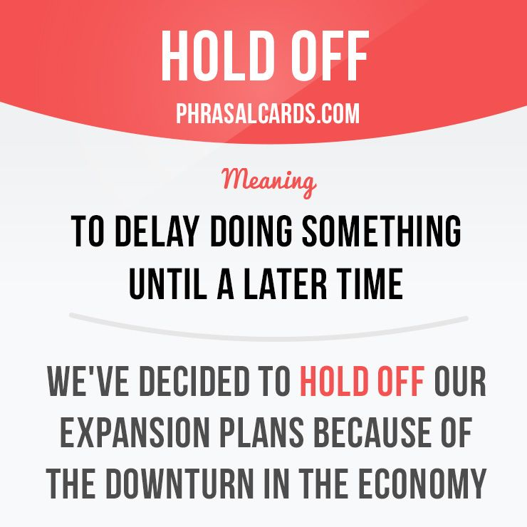 """Hold Off"" Means ""to Delay Doing Something Until A Later"